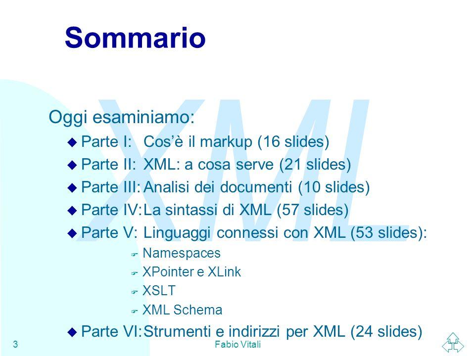 Sommario Oggi esaminiamo: Parte I: Cos'è il markup (16 slides)