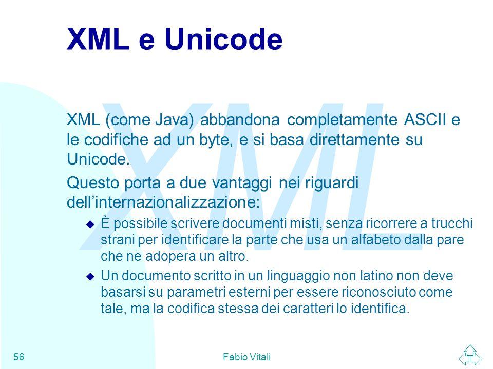 XML e Unicode XML (come Java) abbandona completamente ASCII e le codifiche ad un byte, e si basa direttamente su Unicode.