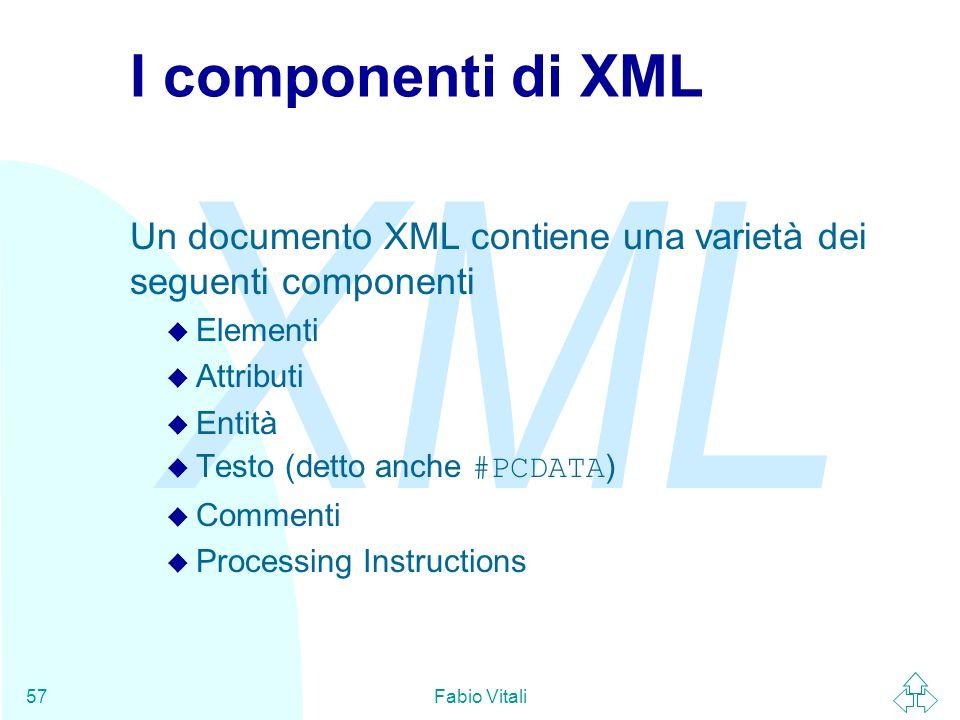 I componenti di XML Un documento XML contiene una varietà dei seguenti componenti. Elementi. Attributi.