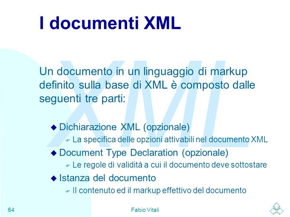 I documenti XML Un documento in un linguaggio di markup definito sulla base di XML è composto dalle seguenti tre parti: