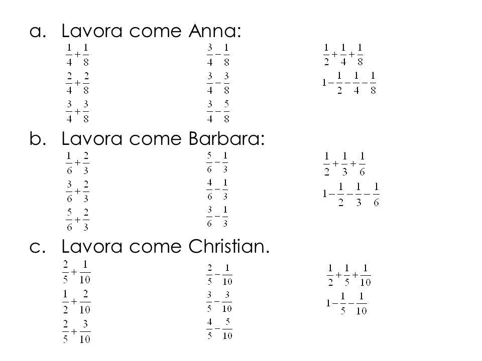 Lavora come Anna: Lavora come Barbara: Lavora come Christian.