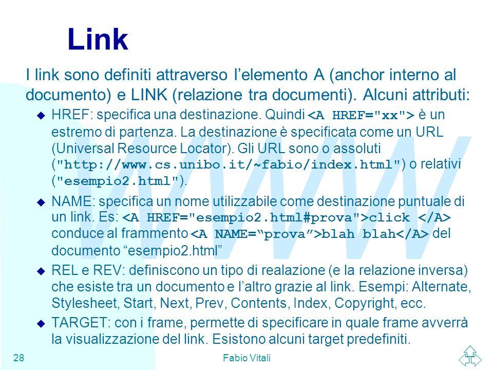 Link I link sono definiti attraverso l'elemento A (anchor interno al documento) e LINK (relazione tra documenti). Alcuni attributi: