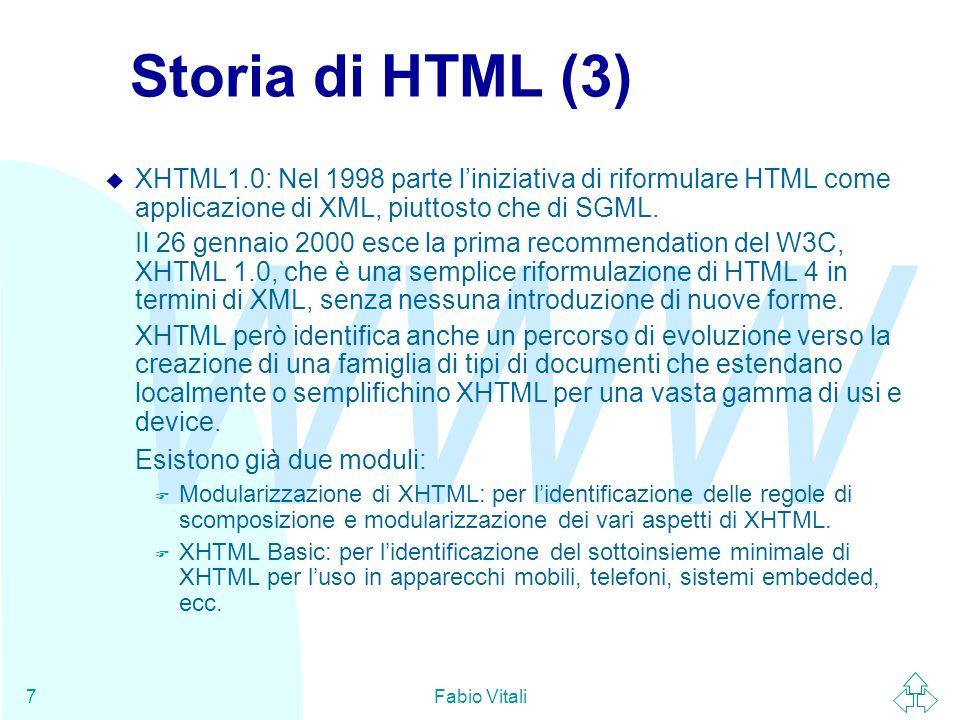 Storia di HTML (3) XHTML1.0: Nel 1998 parte l'iniziativa di riformulare HTML come applicazione di XML, piuttosto che di SGML.