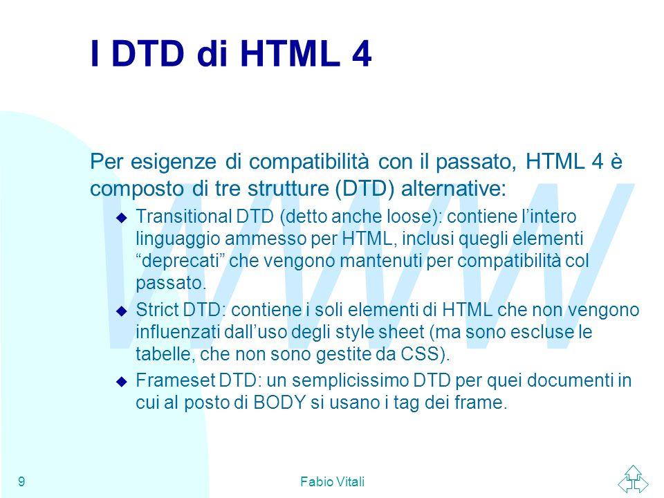 I DTD di HTML 4 Per esigenze di compatibilità con il passato, HTML 4 è composto di tre strutture (DTD) alternative: