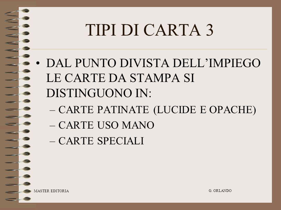 TIPI DI CARTA 3 DAL PUNTO DIVISTA DELL'IMPIEGO LE CARTE DA STAMPA SI DISTINGUONO IN: CARTE PATINATE (LUCIDE E OPACHE)