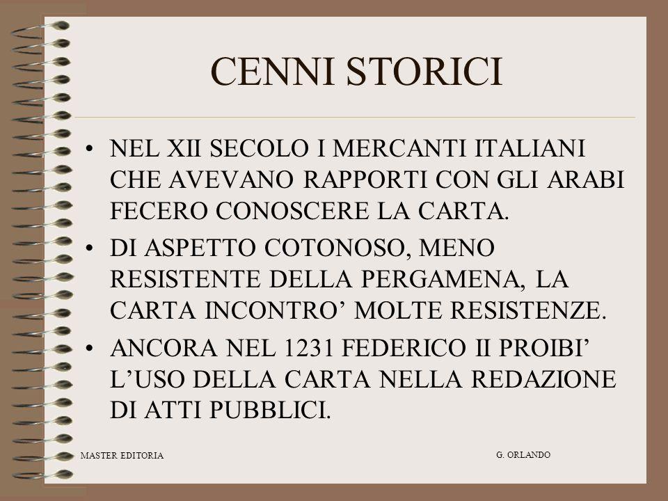 CENNI STORICI NEL XII SECOLO I MERCANTI ITALIANI CHE AVEVANO RAPPORTI CON GLI ARABI FECERO CONOSCERE LA CARTA.