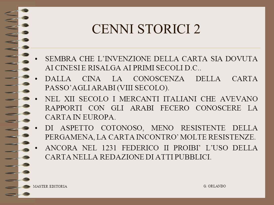CENNI STORICI 2 SEMBRA CHE L'INVENZIONE DELLA CARTA SIA DOVUTA AI CINESI E RISALGA AI PRIMI SECOLI D.C..