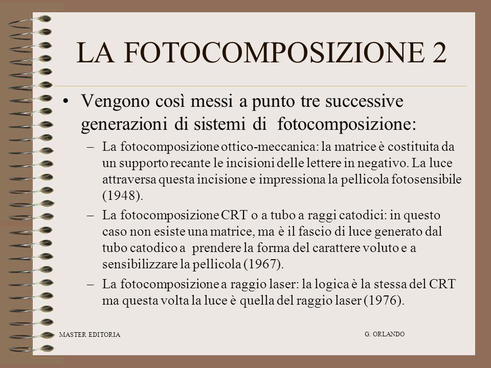 LA FOTOCOMPOSIZIONE 2 Vengono così messi a punto tre successive generazioni di sistemi di fotocomposizione: