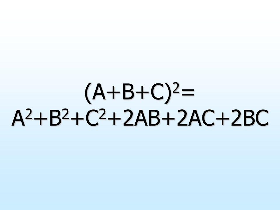 (A+B+C)2= A2+B2+C2+2AB+2AC+2BC