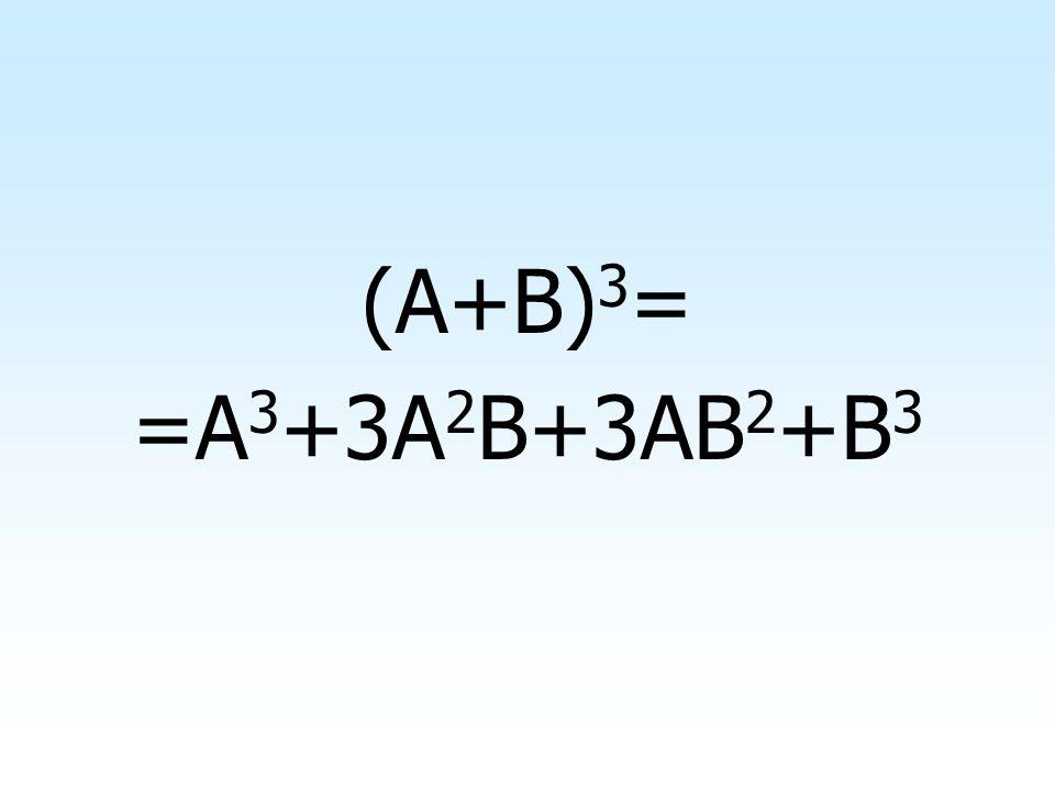 (A+B)3= =A3+3A2B+3AB2+B3