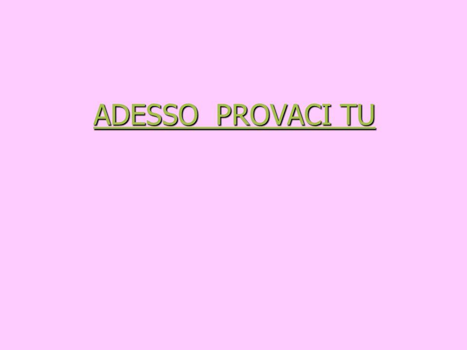 ADESSO PROVACI TU