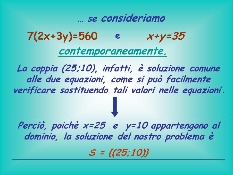 7(2x+3y)=560 x+y=35 contemporaneamente.