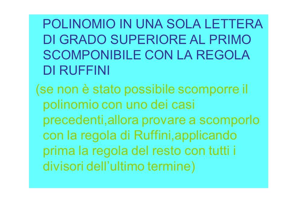 POLINOMIO IN UNA SOLA LETTERA DI GRADO SUPERIORE AL PRIMO SCOMPONIBILE CON LA REGOLA DI RUFFINI