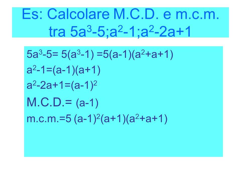 Es: Calcolare M.C.D. e m.c.m. tra 5a3-5;a2-1;a2-2a+1