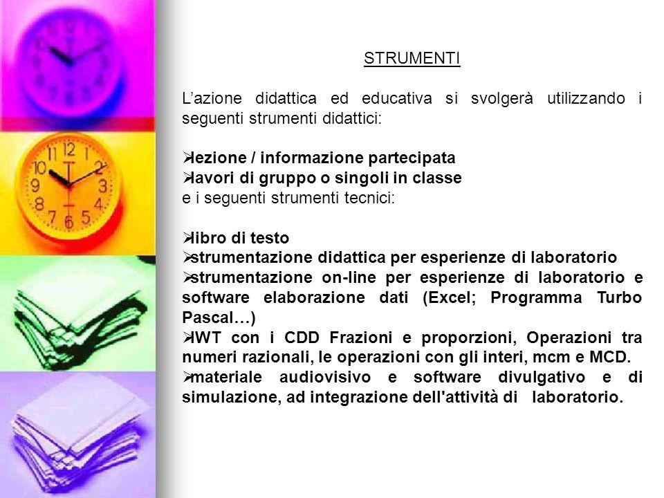 STRUMENTI L'azione didattica ed educativa si svolgerà utilizzando i seguenti strumenti didattici: lezione / informazione partecipata.
