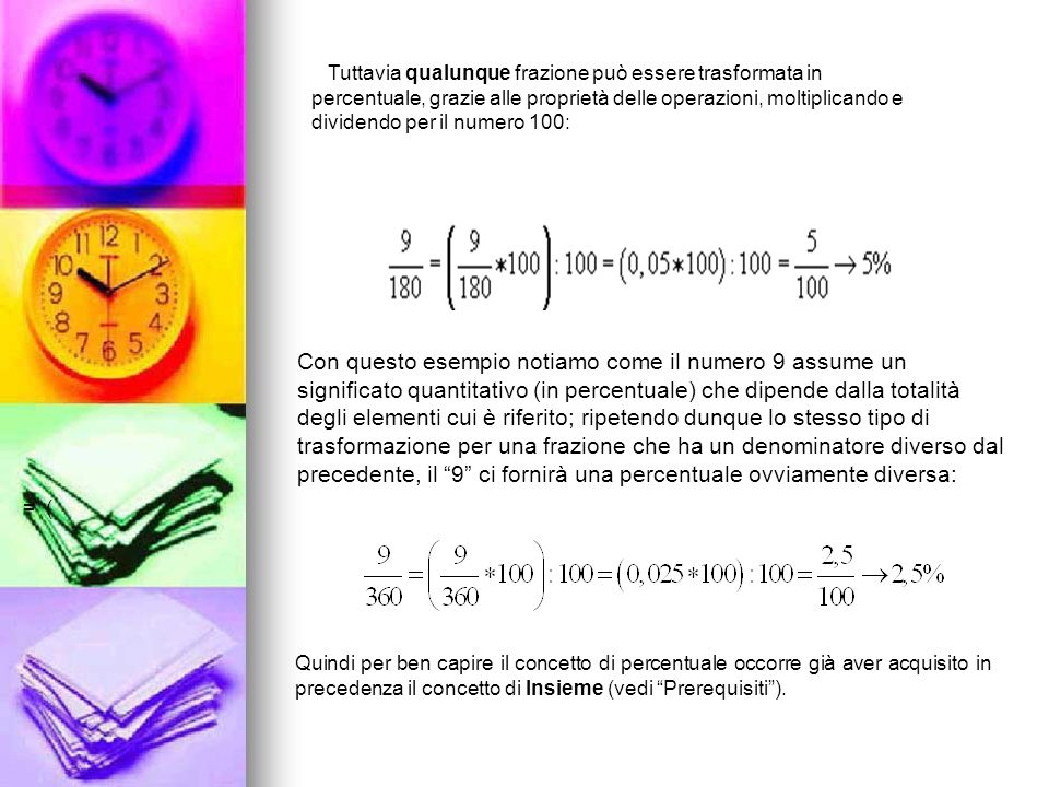 Tuttavia qualunque frazione può essere trasformata in percentuale, grazie alle proprietà delle operazioni, moltiplicando e dividendo per il numero 100: