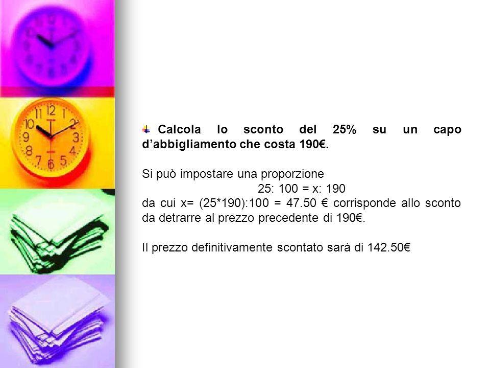 Calcola lo sconto del 25% su un capo d'abbigliamento che costa 190€.