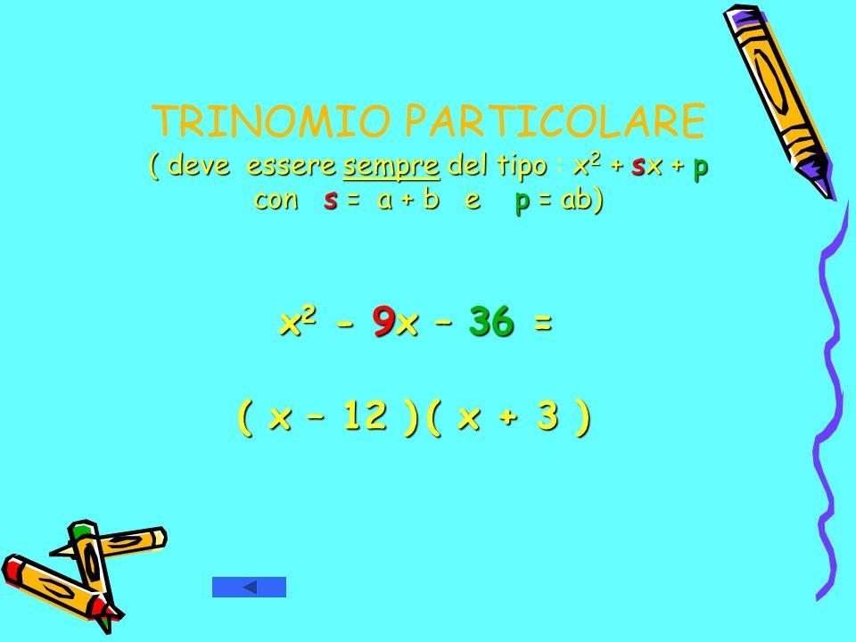 TRINOMIO PARTICOLARE ( deve essere sempre del tipo : x2 + sx + p con s = a + b e p = ab)