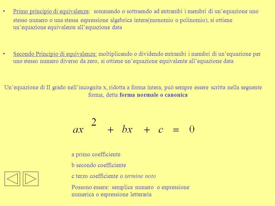 Primo principio di equivalenza: sommando o sottraendo ad entrambi i membri di un'equazione uno stesso numero o una stessa espressione algebrica intera(monomio o polinomio), si ottiene un'equazione equivalente all'equazione data