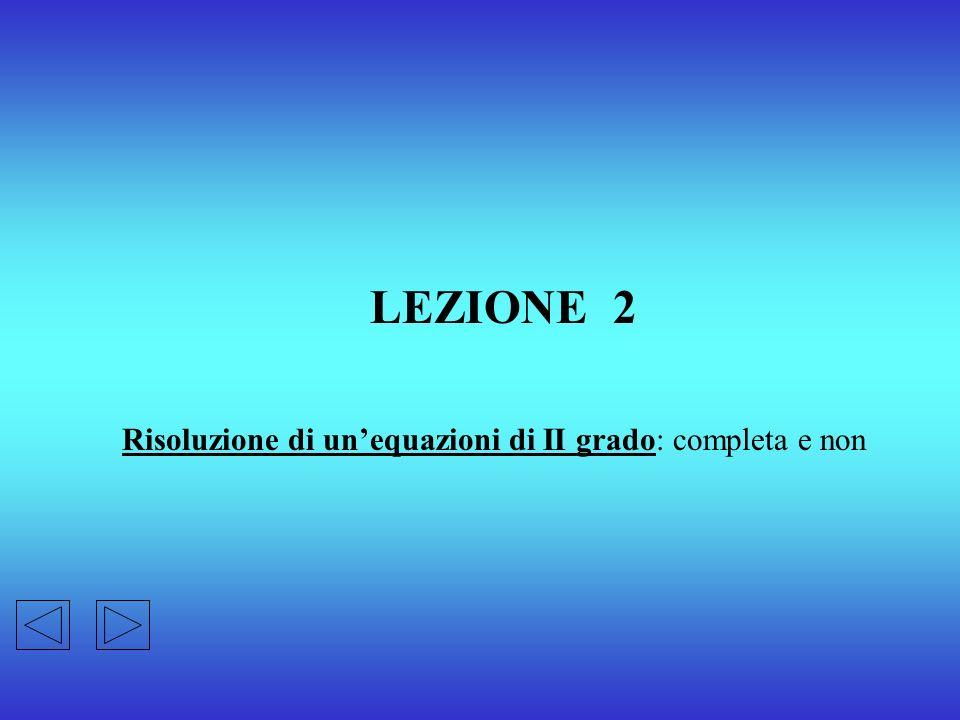 LEZIONE 2 Risoluzione di un'equazioni di II grado: completa e non