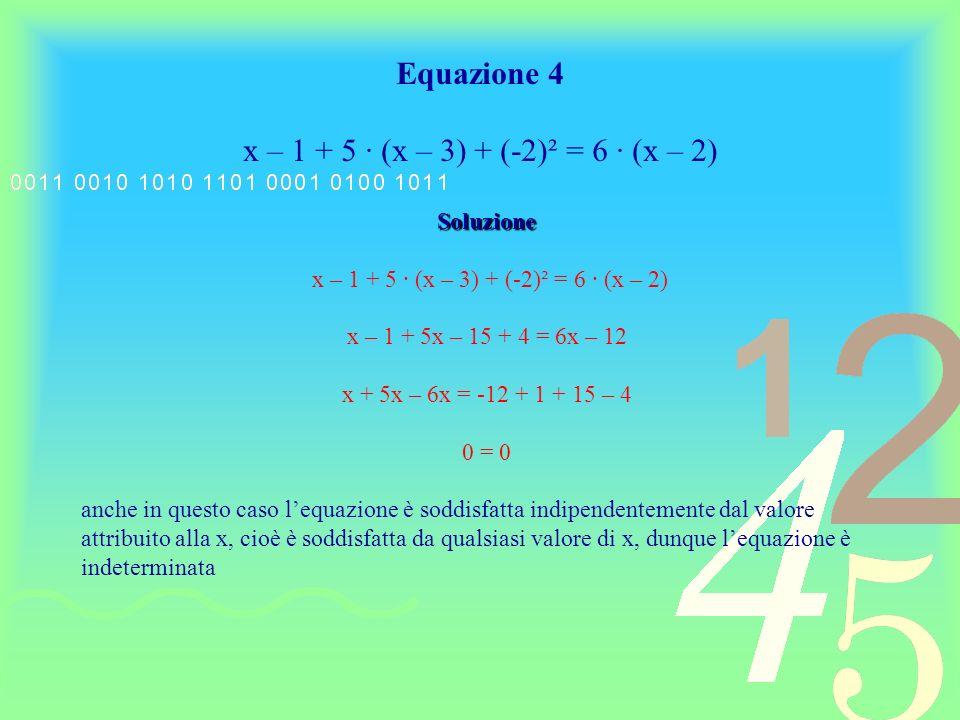 Equazione 4 x – 1 + 5 ∙ (x – 3) + (-2)² = 6 ∙ (x – 2) Soluzione
