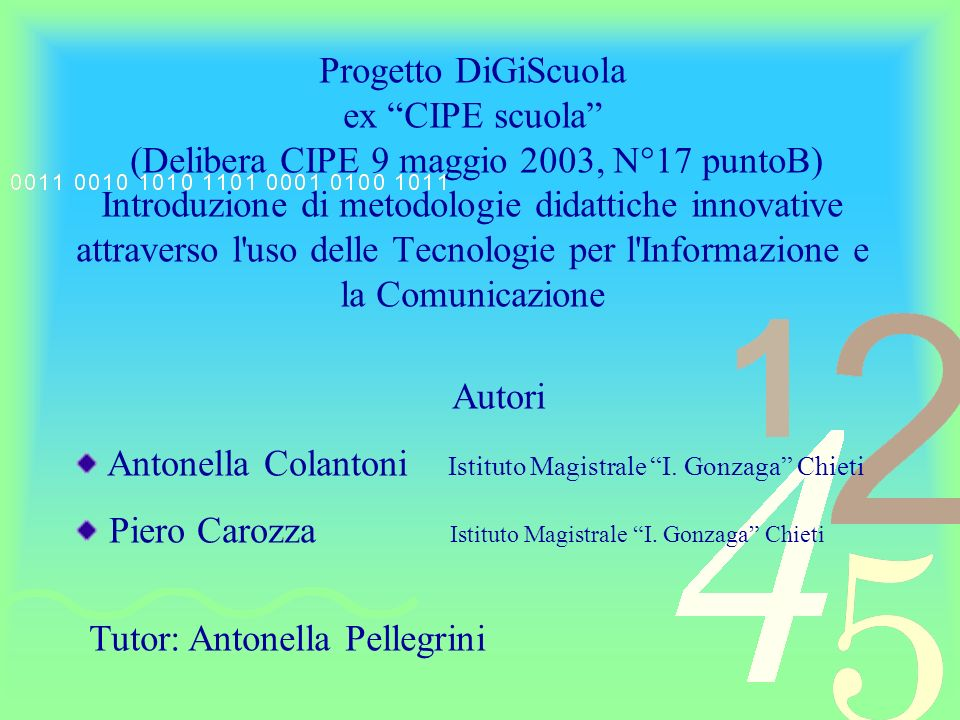 Progetto DiGiScuola ex CIPE scuola (Delibera CIPE 9 maggio 2003, N°17 puntoB) Introduzione di metodologie didattiche innovative attraverso l uso delle Tecnologie per l Informazione e la Comunicazione