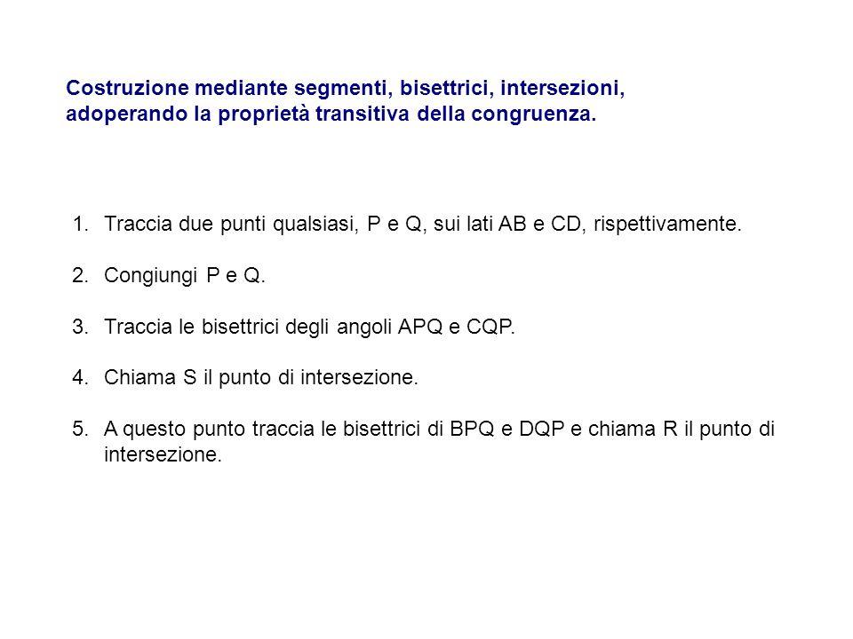 Costruzione mediante segmenti, bisettrici, intersezioni, adoperando la proprietà transitiva della congruenza.