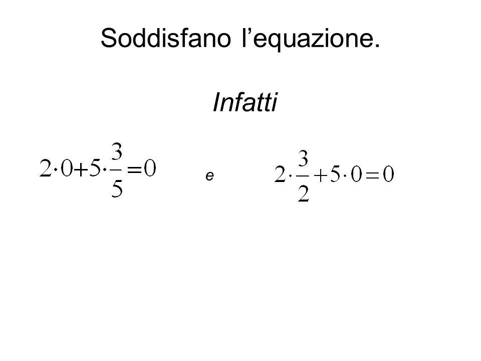 Soddisfano l'equazione. Infatti