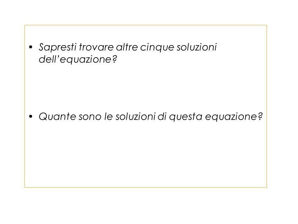 Sapresti trovare altre cinque soluzioni dell'equazione