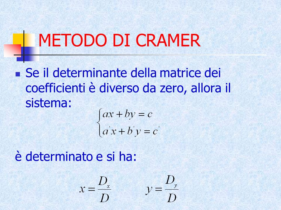 METODO DI CRAMER Se il determinante della matrice dei coefficienti è diverso da zero, allora il sistema: