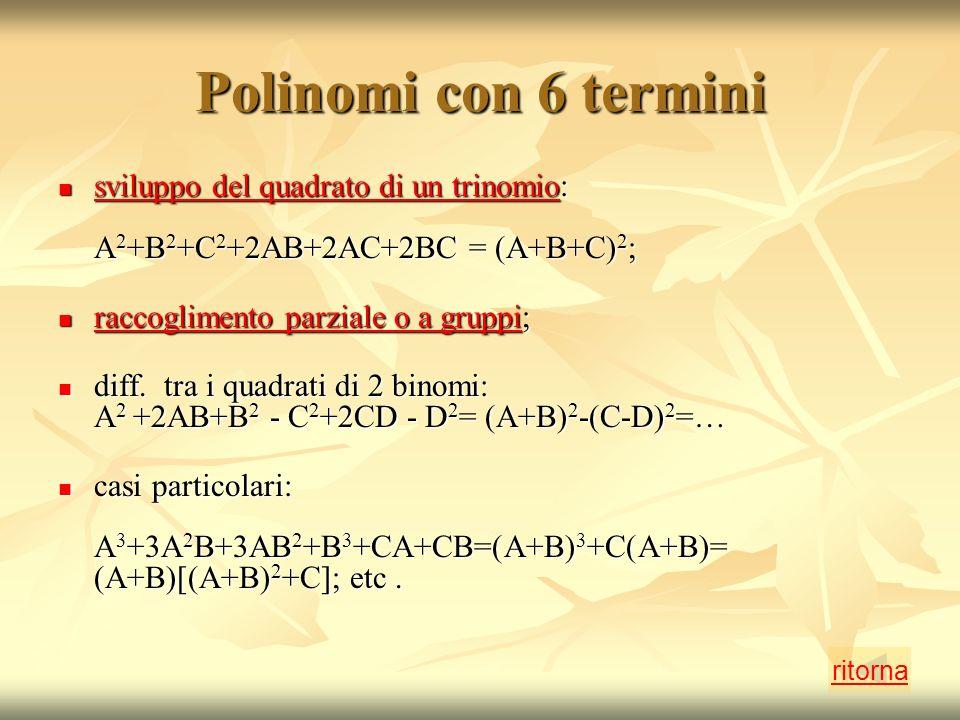 Polinomi con 6 termini sviluppo del quadrato di un trinomio: A2+B2+C2+2AB+2AC+2BC = (A+B+C)2; raccoglimento parziale o a gruppi;