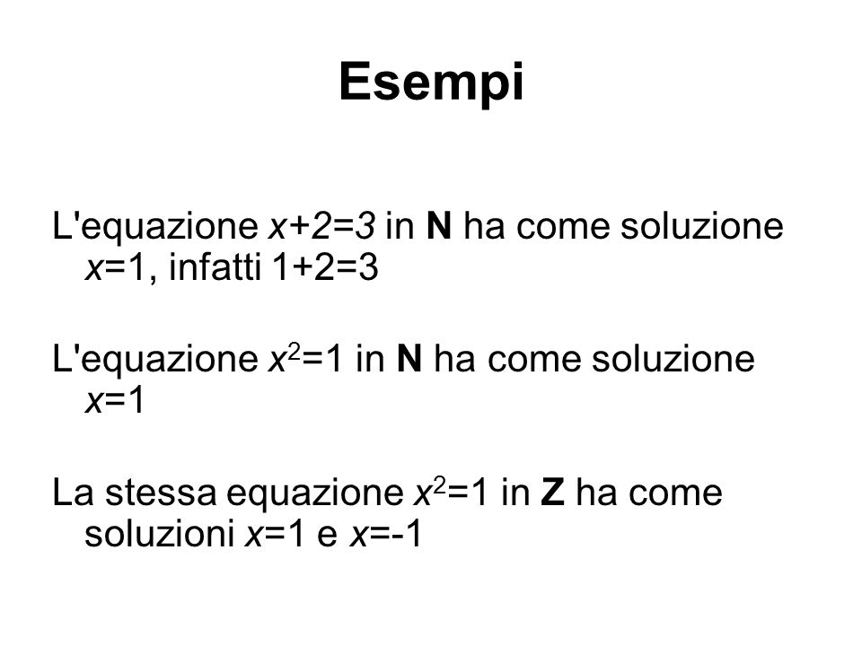 Esempi L equazione x+2=3 in N ha come soluzione x=1, infatti 1+2=3