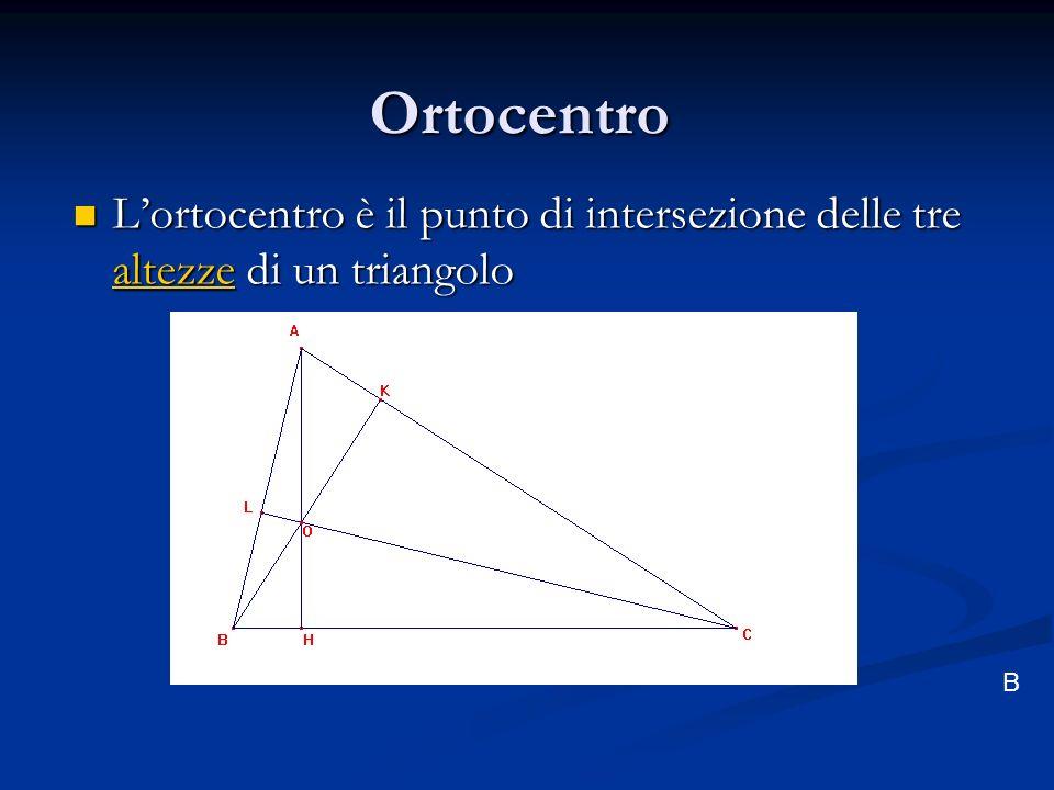 Ortocentro L'ortocentro è il punto di intersezione delle tre altezze di un triangolo B
