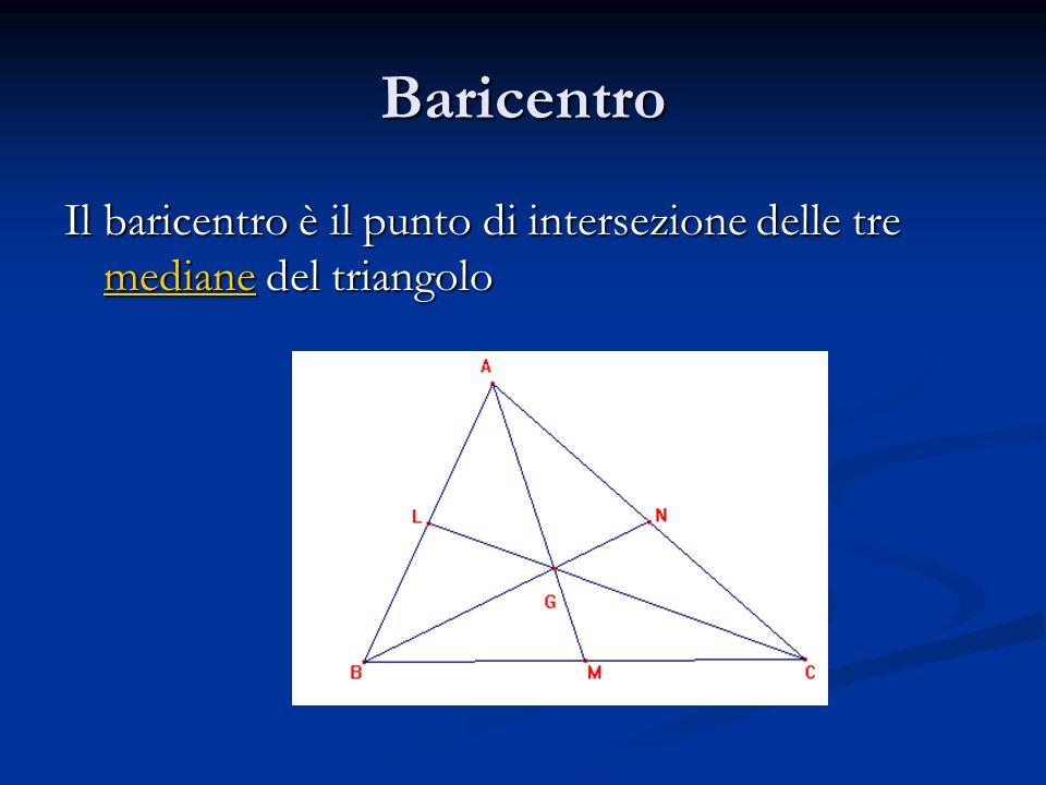Baricentro Il baricentro è il punto di intersezione delle tre mediane del triangolo