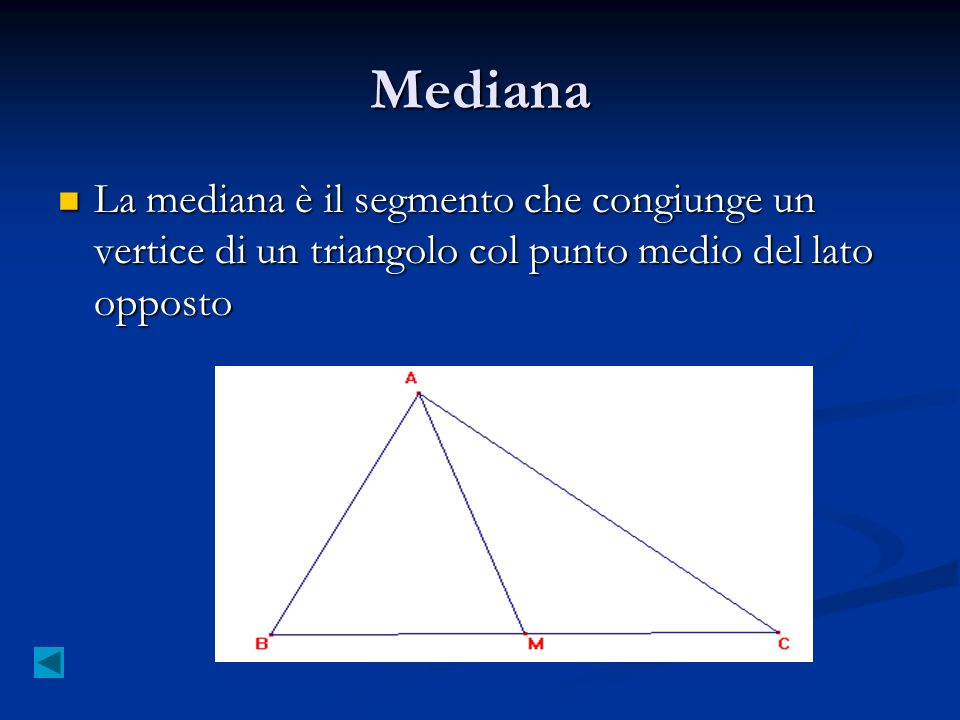 Mediana La mediana è il segmento che congiunge un vertice di un triangolo col punto medio del lato opposto.