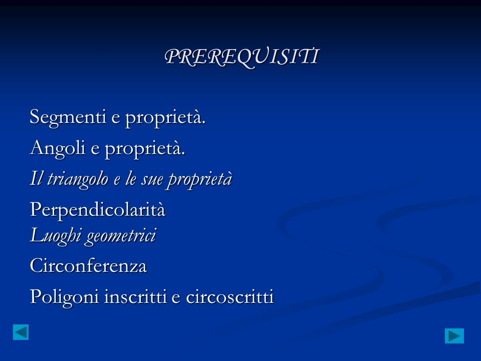 PREREQUISITI Segmenti e proprietà. Angoli e proprietà.