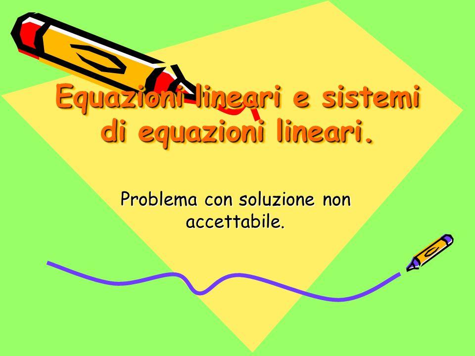 Equazioni lineari e sistemi di equazioni lineari.