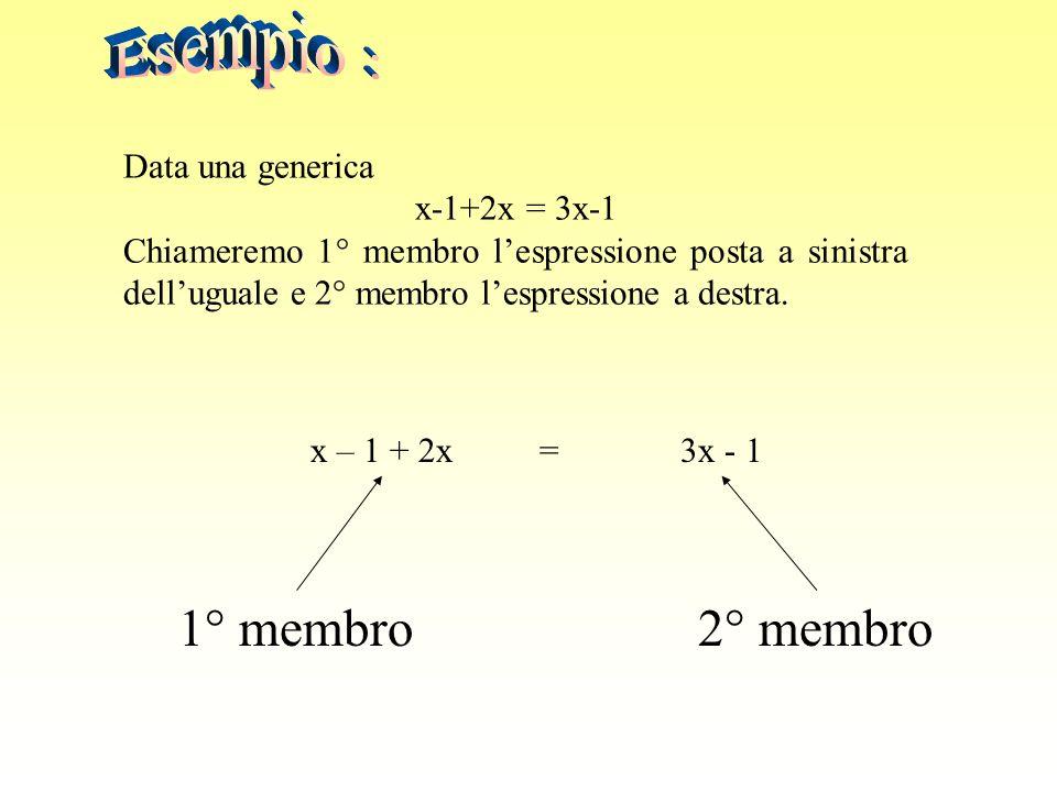 1° membro 2° membro Esempio : Data una generica x-1+2x = 3x-1