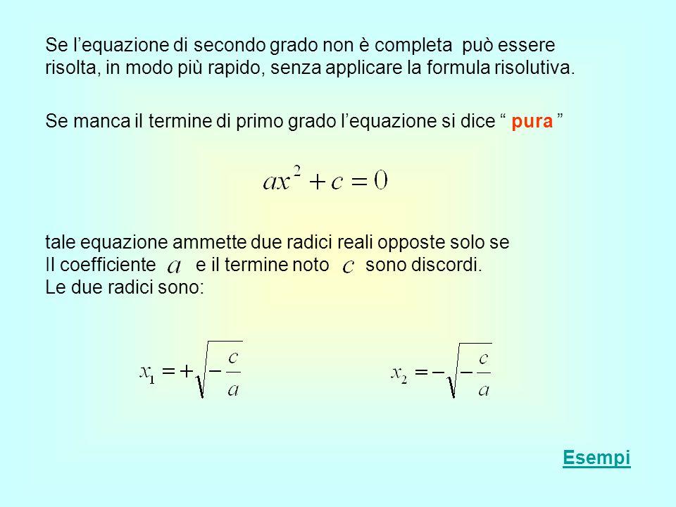 Se l'equazione di secondo grado non è completa può essere