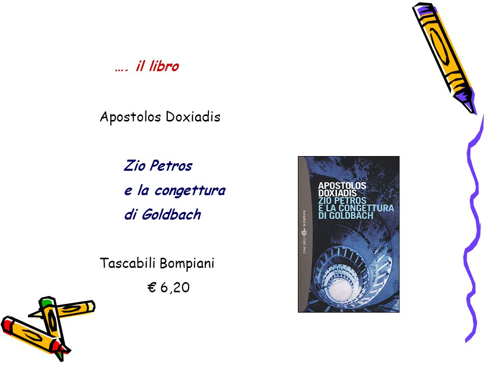 …. il libro Apostolos Doxiadis Zio Petros e la congettura di Goldbach Tascabili Bompiani € 6,20
