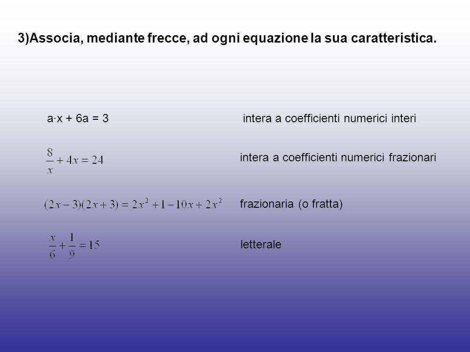 3)Associa, mediante frecce, ad ogni equazione la sua caratteristica.