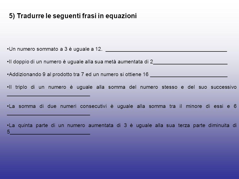 5) Tradurre le seguenti frasi in equazioni