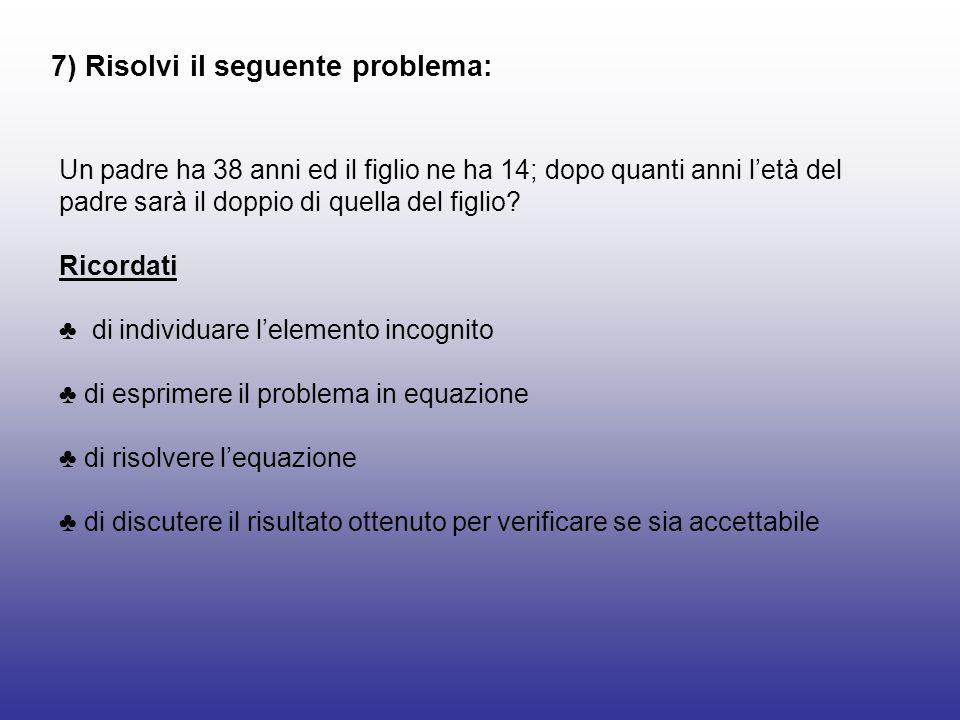 7) Risolvi il seguente problema: