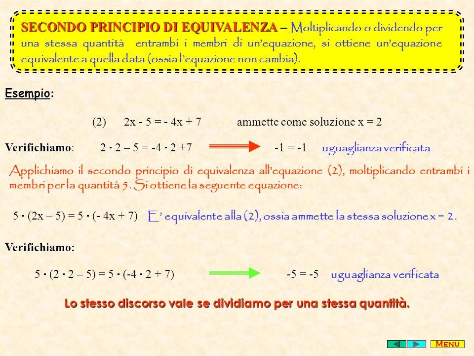 SECONDO PRINCIPIO DI EQUIVALENZA – Moltiplicando o dividendo per una stessa quantità entrambi i membri di un'equazione, si ottiene un'equazione equivalente a quella data (ossia l'equazione non cambia).