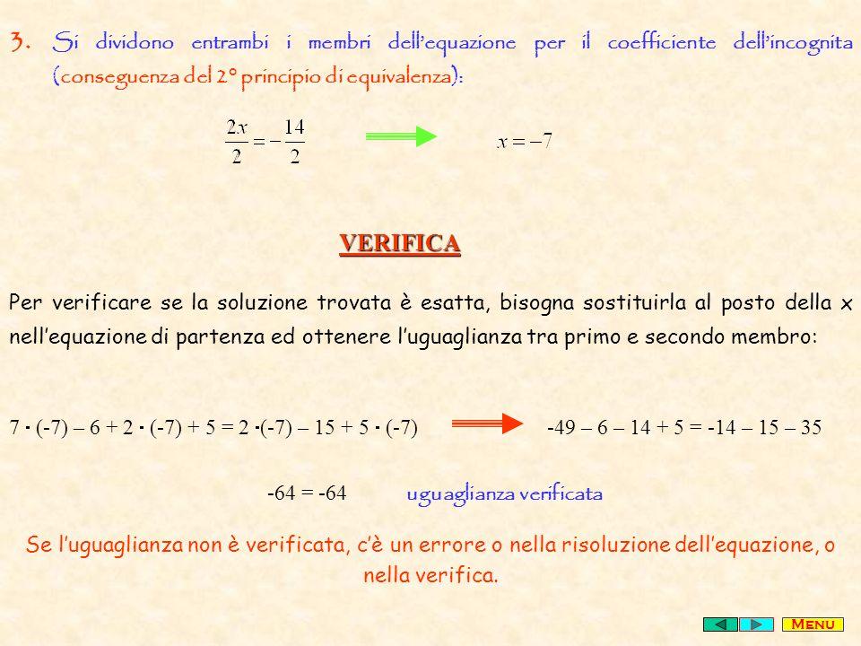3. Si dividono entrambi i membri dell'equazione per il coefficiente dell'incognita (conseguenza del 2° principio di equivalenza):