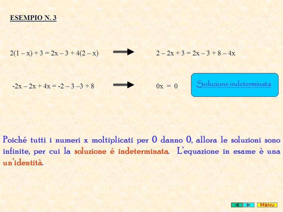 ESEMPIO N. 3 2(1 – x) + 3 = 2x – 3 + 4(2 – x) 2 – 2x + 3 = 2x – 3 + 8 – 4x. -2x – 2x + 4x = -2 – 3 –3 + 8.