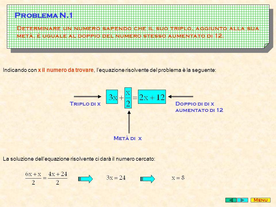 Problema N.1 Determinare un numero sapendo che il suo triplo, aggiunto alla sua metà, è uguale al doppio del numero stesso aumentato di 12.