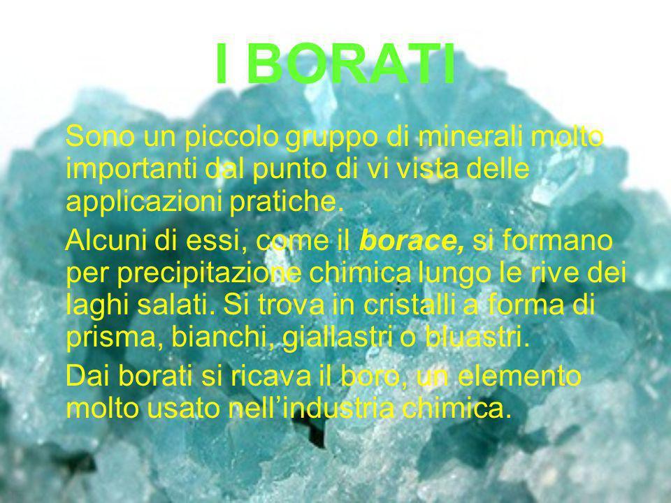 I BORATI Sono un piccolo gruppo di minerali molto importanti dal punto di vi vista delle applicazioni pratiche.