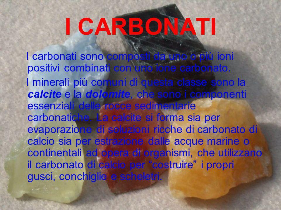 I CARBONATI I carbonati sono composti da uno o più ioni positivi combinati con uno ione carbonato.