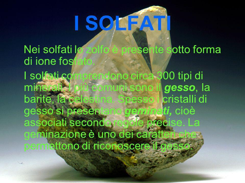 I SOLFATI Nei solfati lo zolfo è presente sotto forma di ione fosfato.